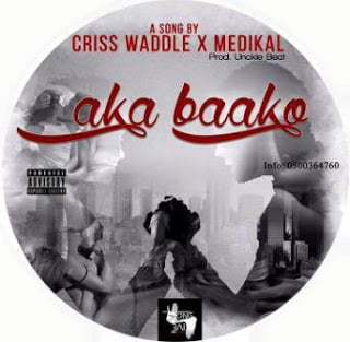 Criss Waddle& Medikal  - Aka Baako (Prod. by Unkle Beatz)