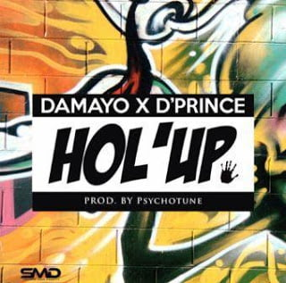 Damayo x D'Prince - HolUp (Prod. by Psychotune) | Mp3