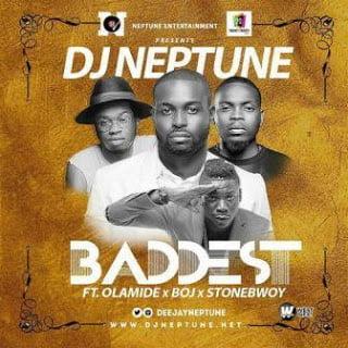 Dj Neptune - Baddest ft. Olamide, StoneBwoy, B.O.J