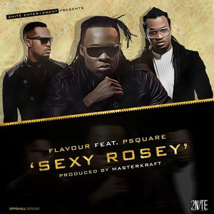Flavour ft P-Square - Sexy Rosey | Latest Naija Music