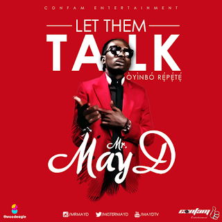 MayD LetThemTalk28OyinboRepete29 - Mr. May D - Let Them Talk ( Oyinbo Repete)