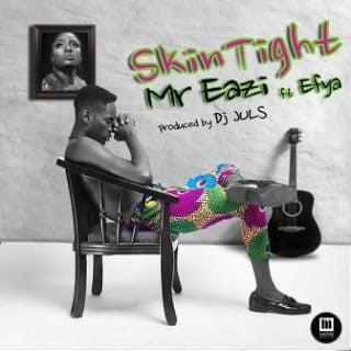 Mr Eazi ft. Efya - Skin Tight (Prod By Juls) | Mp3