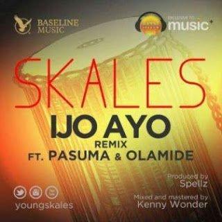 Skales IjoAyoRemixft.Pasuma26OlamideMp3 - Skales - Ijo Ayo Remix ft. Pasuma & Olamide | Mp3 Music