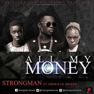 Strongman - All My Money ft. Edem & Lil Shaker