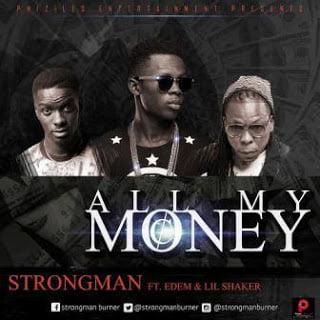 Strongman AllMyMoneyft.Edem26LilShaker - Strongman - All My Money ft. Edem & Lil Shaker