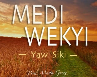 YawSiki MediWekyiMusicMp3 - Yaw Siki - Medi Wekyi | Music Mp3
