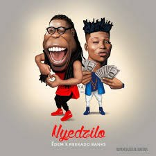 Lyrics: Edem ft. Reekado Banks - Nyedzilo
