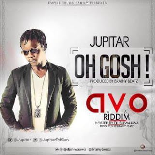 Jupitar - Oh Gosh (AVO Riddim Prod. by Brainy Beatz)