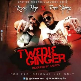 KwawKese26PopeSkinny Tw3di3Ginger - Kwaw Kese & Pope Skinny - Tw3di3 Ginger (Prod by Kasapa)