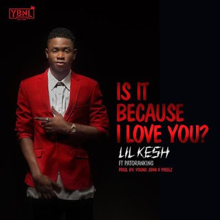 LilKeshft.Patoranking IsItBecauseILoveYou28Prod.YoungJohnxPheelz29 - Lil Kesh ft. Patoranking - Is It Because I Love You   Mp3