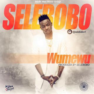 NewCut: Selebobo - Wumewu download latest music