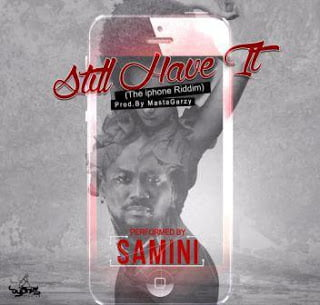 Samini StillHaveIt28IphoneRiddim29MusicMp3 - Samini - Still Have It (Iphone Riddim) *Music *Mp3