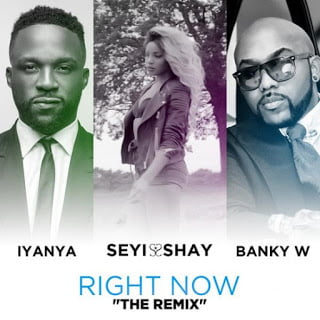 Seyi Shay - Right Now Remix ft Banky W, Iyanya