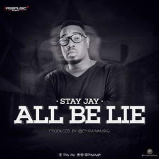 StayJay AllBeLie28Prod.byEphraim29 - Stay Jay - All Be Lie (Prod. by Ephraim)