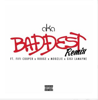AKA - Baddest (Remix) ft. Fifi Cooper x Rouge x Moozlie x Gigi Lamayne