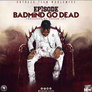 Episode BadMindGoDead28ProdByDreamJay29 - Episode - BadMind Go Dead (Prod By Dream Jay)
