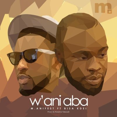 M.anifest ft. Bisa Kdei - Wani Aba download latest music