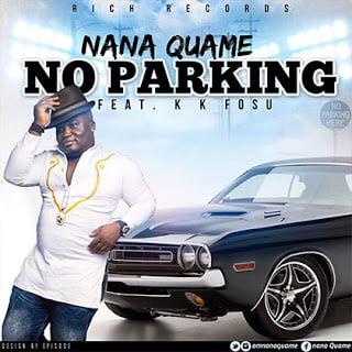 Nana Quame ft. K K Fosu - No Parking (Prod By Kaywa)