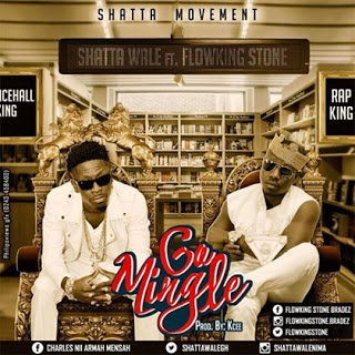 Shatta Wale Ft. Flowking Stone Go Mingle (Prod. by K.C Beatz)