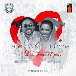 BankyWft.Chidinma - Banky W ft. Chidinma - All I Want Is You