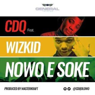 CDQft.Wizkid NowoESoke - CDQ ft. Wizkid - Nowo E Soke