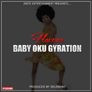 Flavour BabyOkuGyration - Music: Flavour - Baby Oku Gyration