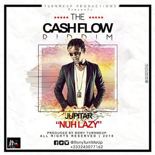 Music: Jupitar - Nuh Lazy (Cash Flow Riddim)