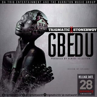 Trigmatic ft. Stonebwoy - Gbeduu
