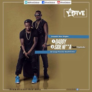 Music: 5Five - Side N**ga ft. Trigmatic (Prod by Mix Masta Garzy)