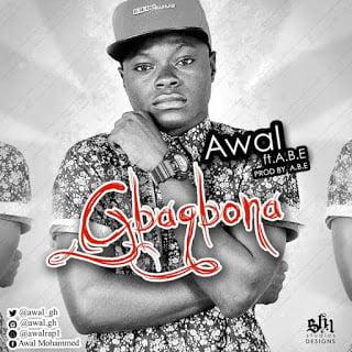 Awal Gbaagbonaft.A.B.E - New Music: Awal - Gbaagbona ft. A.B.E