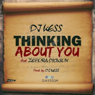 DJ Kess Thinking About You Feat. Zepora Dickson GhanaNdwom.com DJKess ThinkingAboutYouft.ZeporaDickson - DJ Kess - Thinking About You ft. Zepora Dickson