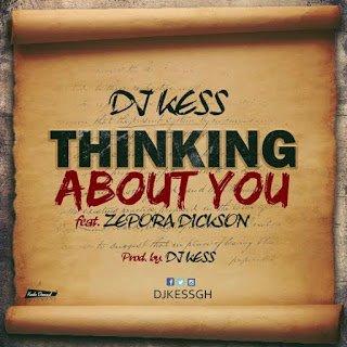 DJ Kess Thinking About You Feat. Zepora Dickson GhanaNdwom.com DJKess ThinkingAboutYouft.ZeporaDickson - DJ Kess - Thinking About You ft. Zepora Dickson