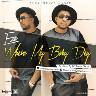 Eze - Where My Baby Dey (Prod by Masta Garzy)