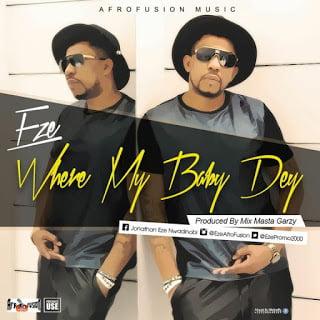 Eze - Where My Baby Dey Latest Ghana Music