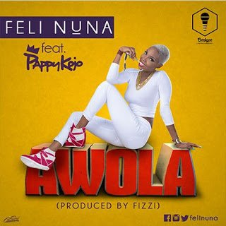 Music: Feli Nuna ft. Pappy Kojo - Awola (Prod.By Fizzi)
