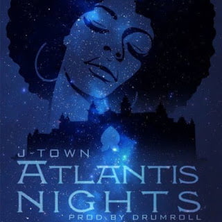 J-Town Atlantis Nights (Prod. by Drumroll)