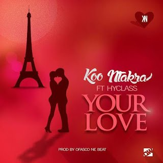 Koo Ntakra - Yuh Love ft. Hyklazz (Prod By Ofasco)