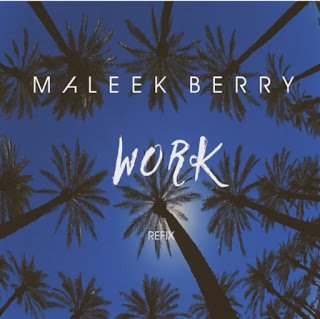 MaleekBerry Work28RihannaRefix29LatestnaijaSongs - Maleek Berry - Work (Rihanna Refix) | Latest naija Songs