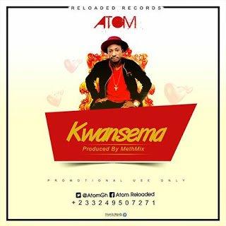 Atom - kwansema (Prod by MethMix) | GhanaMusic