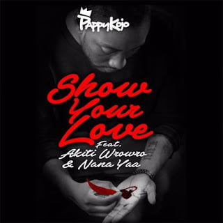 Pappy Kojo Show Your Love ft. Akiti WroWro x Nana Yaa  (Prod. by Guiltybeat)