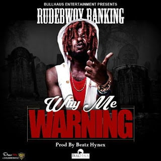 Rudebwoy Ranking - Why Me Warning (Prod. by Beatz Hynex)