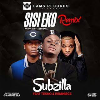 Subzilla SisiEkoRemixft.ReminisceTekno - Subzilla - Sisi Eko (Remix) ft. Reminisce, Tekno | Latest naija Songs