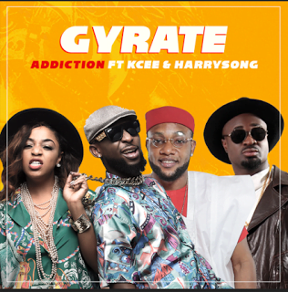 Addiction ft. Kcee Harrysong - Gyrate