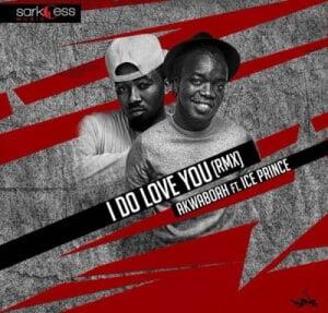 Akwaboah IDoLoveYou28Remix29ft.IcePrince - Akwaboah ft. Ice Prince - I Do Love You (Remix) [Latest ghana Music 2016]