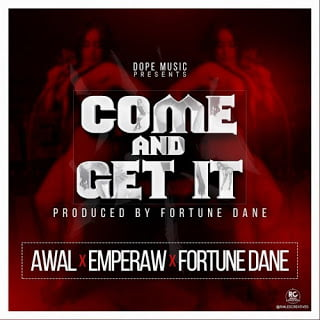 AwalxEmPerawxFortuneDane ComeAndGetIt - Awal x EmPeraw x Fortune Dane - Come And Get It (Prod. By Fortune Dane)