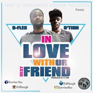D Flex InLoveWithUrBestFriendft.O27tion28Prod.byO27tion29 - D-Flex - In Love With Ur Best Friend ft. O'tion (Prod. by O'tion)