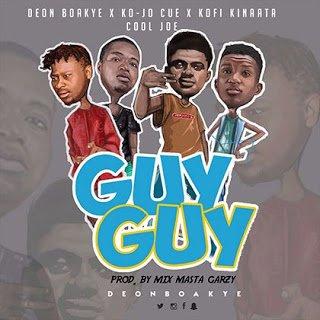 DeonBoakyeXKojoCue2CKofiKinnata2CCoolJoe GuyGuy - Deon Boakye X Kojo Cue, Kofi Kinnata, Cool Joe - Guy Guy