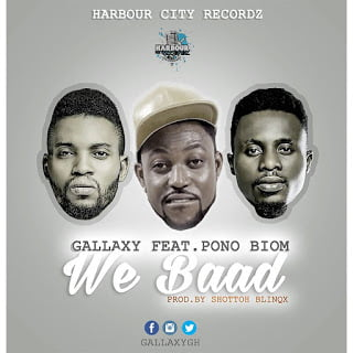 Gallaxy ft Yaa Pono - We Baad (Prod. by Shottoh Blinqx)