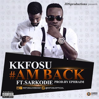 KK Fosu - Am Back ft. Sarkodie (Prod.by Ephraim)
