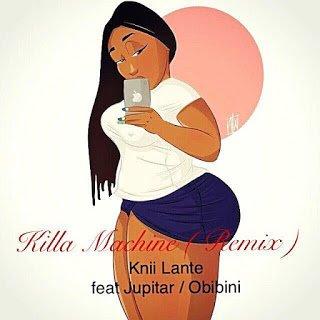 Killa Machine (Remix) Knii Lante ft. Jupitar Obibini (Prod. by Genius Selection)